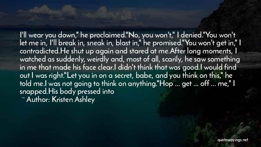 You Break Me Down Quotes By Kristen Ashley