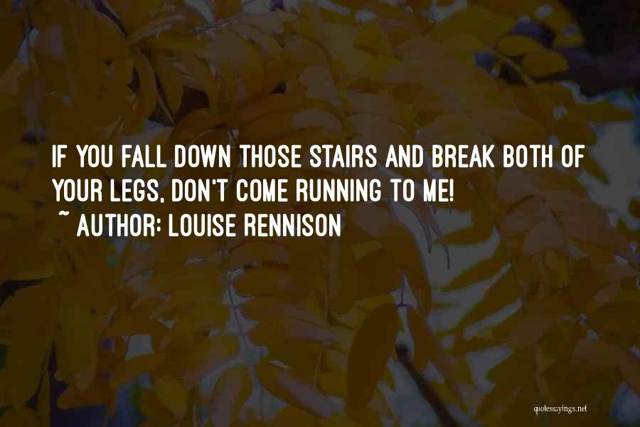 You Break Me Down Quotes By Louise Rennison