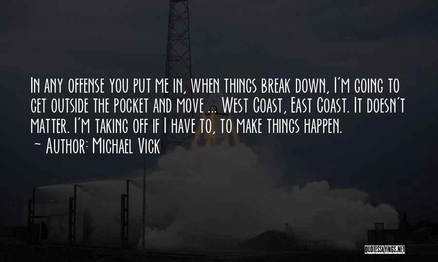 You Break Me Down Quotes By Michael Vick