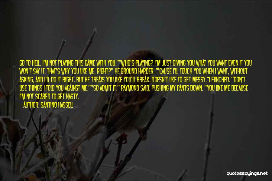 You Break Me Down Quotes By Santino Hassell