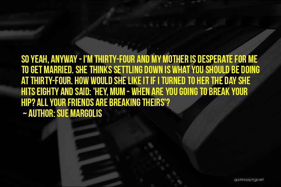You Break Me Down Quotes By Sue Margolis