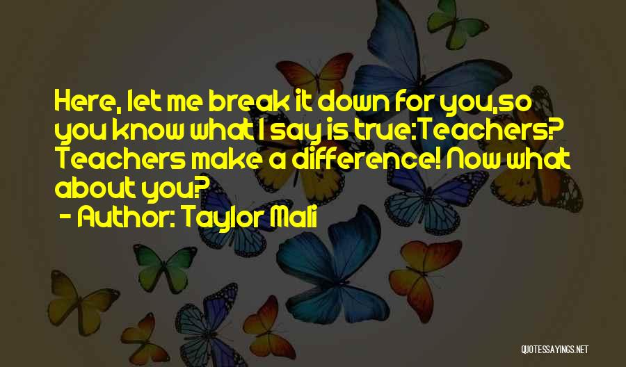 You Break Me Down Quotes By Taylor Mali