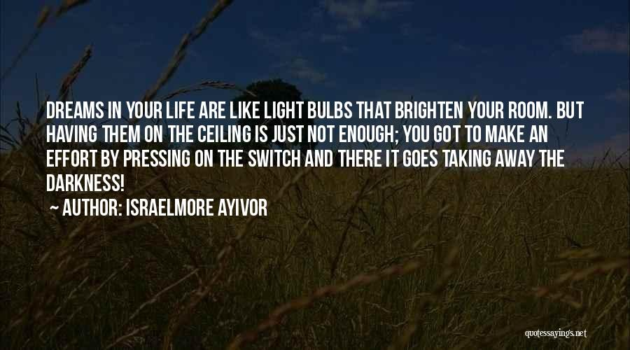 You Brighten My Life Quotes By Israelmore Ayivor