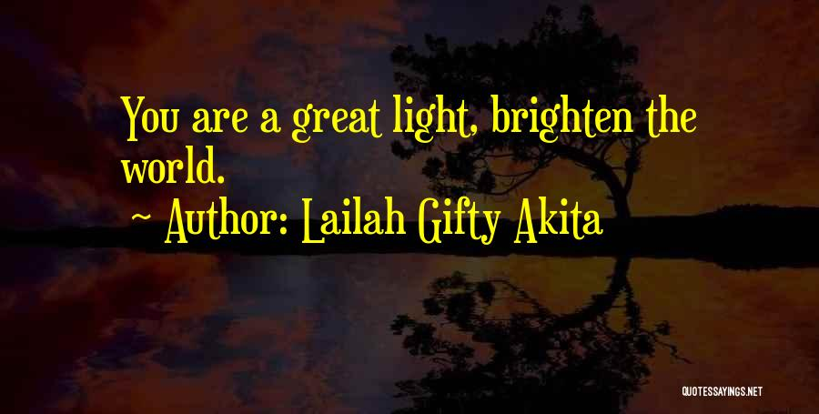 You Brighten My Life Quotes By Lailah Gifty Akita