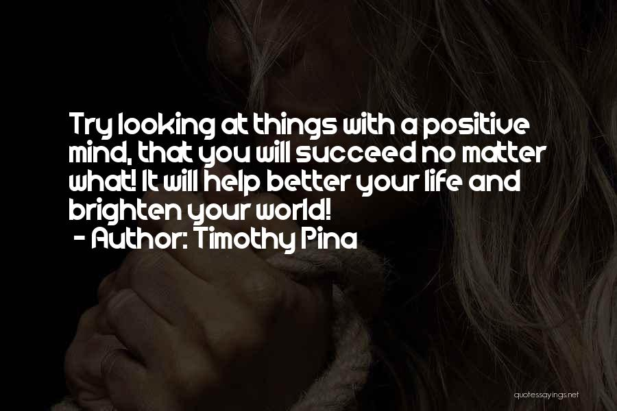 You Brighten My Life Quotes By Timothy Pina