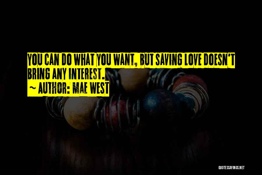 You Can Do What You Want Quotes By Mae West