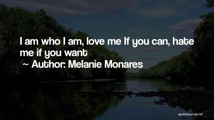 You Can Hate Me If You Want Quotes By Melanie Monares