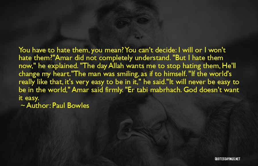 You Can Hate Me If You Want Quotes By Paul Bowles
