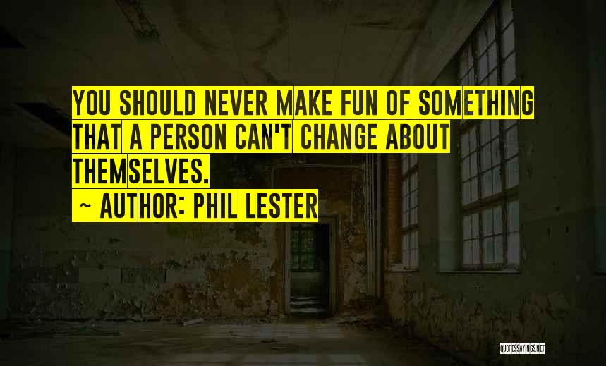 You Can Never Change A Person Quotes By Phil Lester