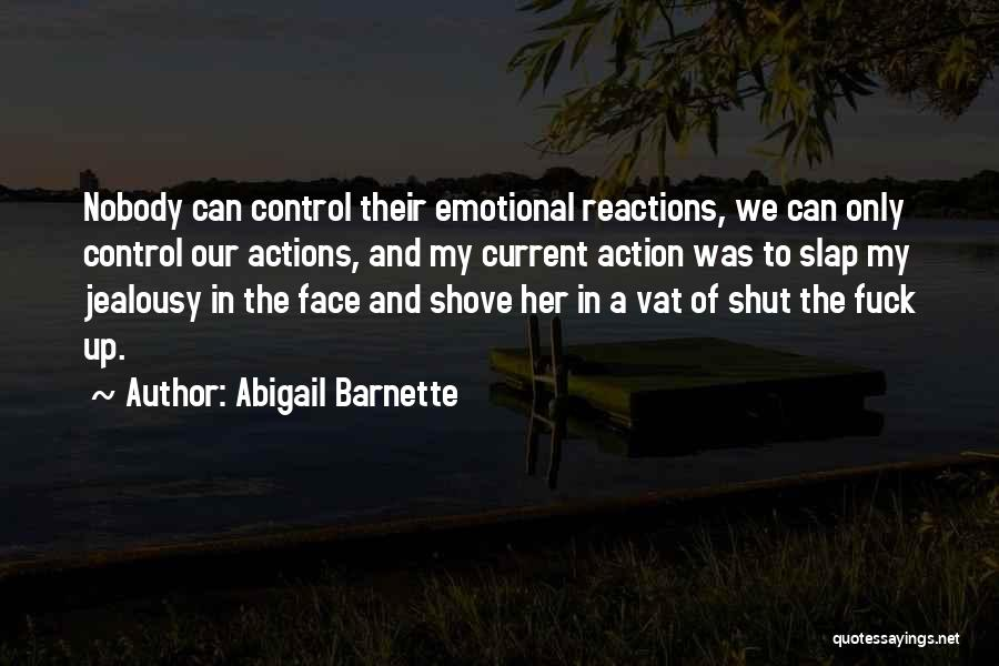 You Can Only Control Your Own Actions Quotes By Abigail Barnette