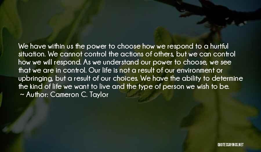 You Can Only Control Your Own Actions Quotes By Cameron C. Taylor