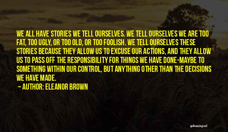 You Can Only Control Your Own Actions Quotes By Eleanor Brown