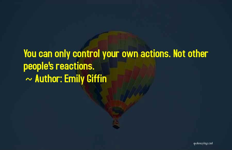 You Can Only Control Your Own Actions Quotes By Emily Giffin