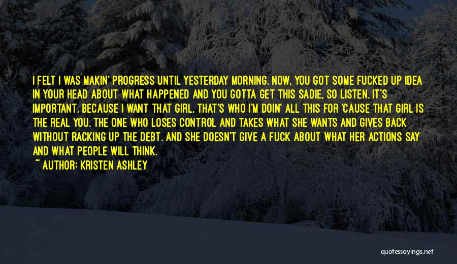 You Can Only Control Your Own Actions Quotes By Kristen Ashley