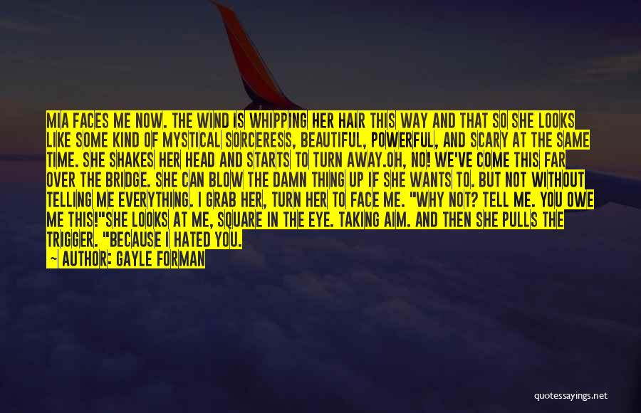 You Can Tell Me Everything Quotes By Gayle Forman