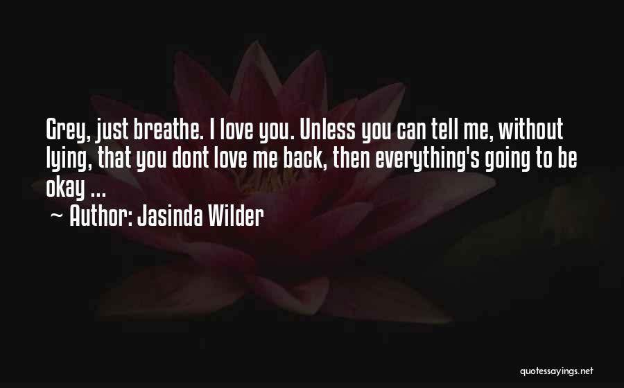 You Can Tell Me Everything Quotes By Jasinda Wilder