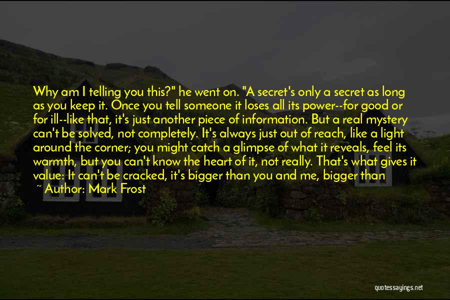 You Can Tell Me Everything Quotes By Mark Frost