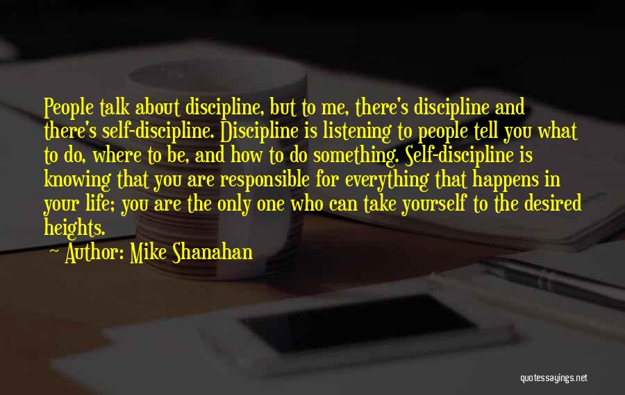 You Can Tell Me Everything Quotes By Mike Shanahan
