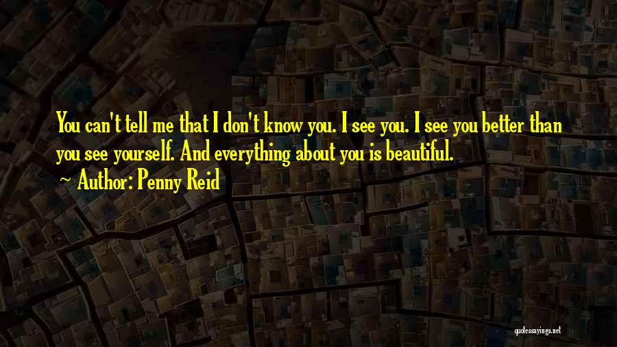 You Can Tell Me Everything Quotes By Penny Reid