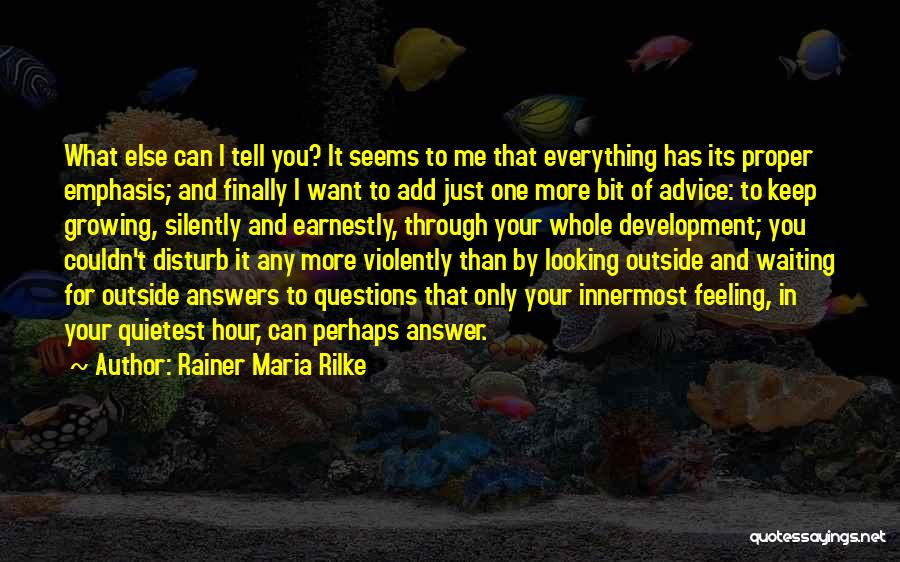 You Can Tell Me Everything Quotes By Rainer Maria Rilke