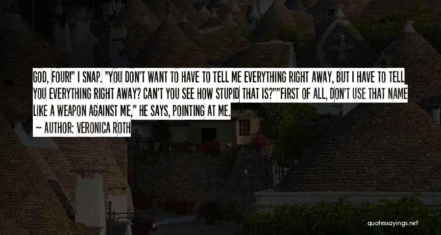 You Can Tell Me Everything Quotes By Veronica Roth