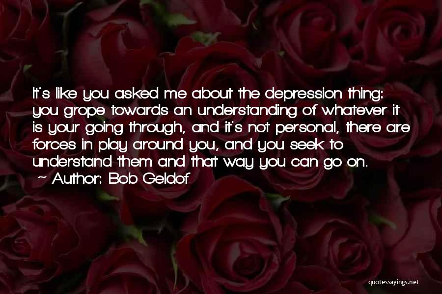 You Can Understand Me Quotes By Bob Geldof