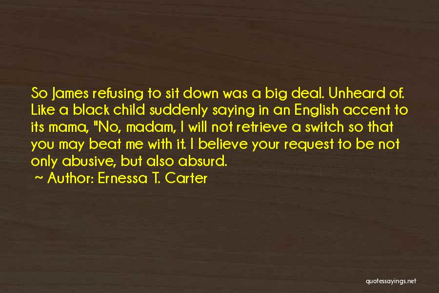 You Can't Beat Me Down Quotes By Ernessa T. Carter