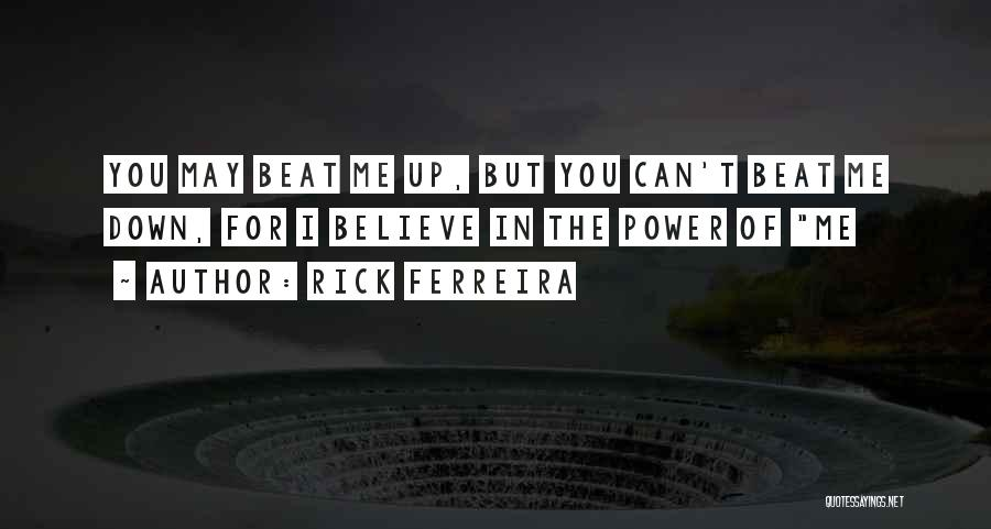 You Can't Beat Me Down Quotes By Rick Ferreira