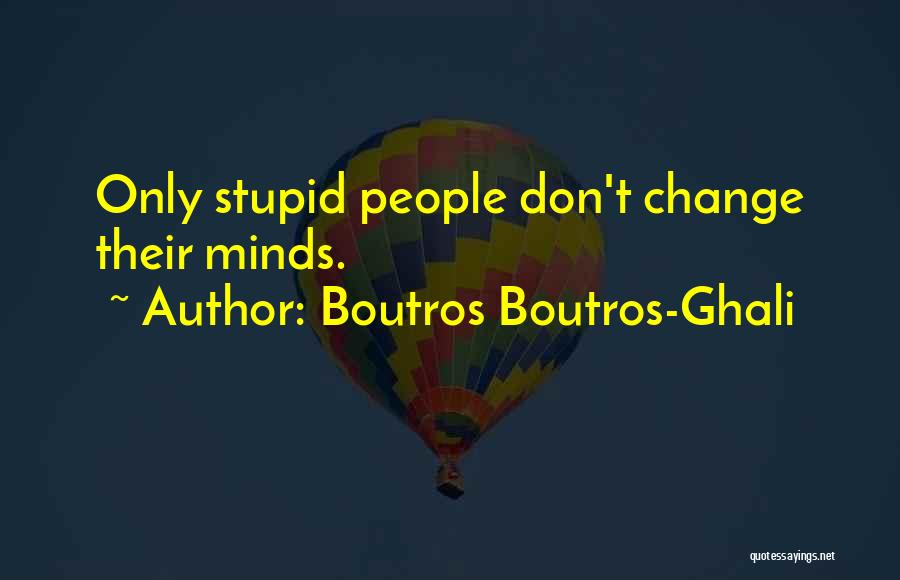 You Can't Change Stupid Quotes By Boutros Boutros-Ghali