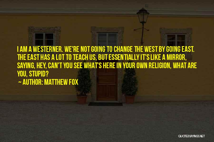 You Can't Change Stupid Quotes By Matthew Fox