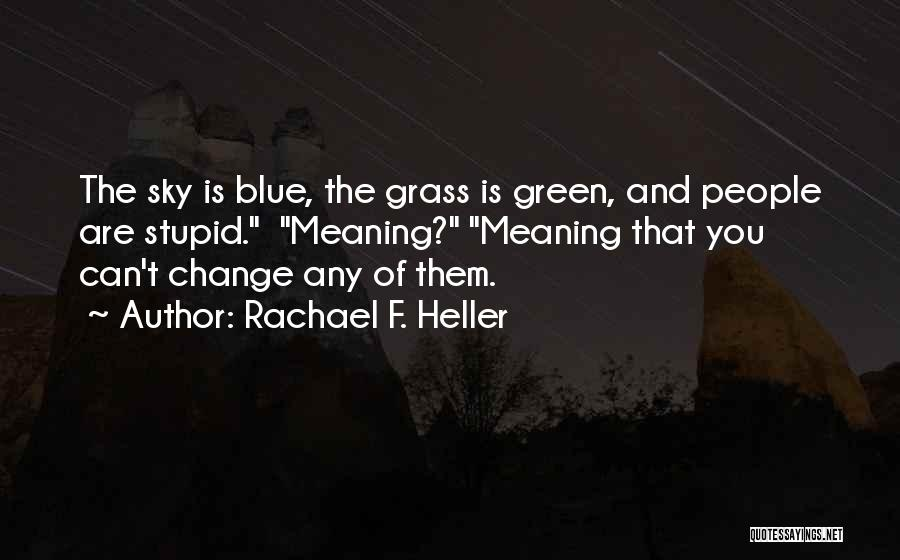 You Can't Change Stupid Quotes By Rachael F. Heller