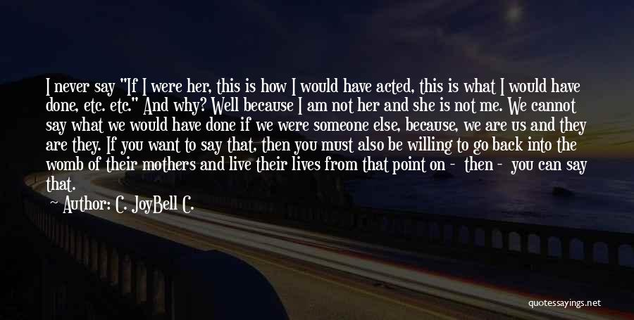 You Can't Get Me Back Quotes By C. JoyBell C.