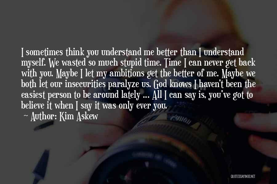 You Can't Get Me Back Quotes By Kim Askew