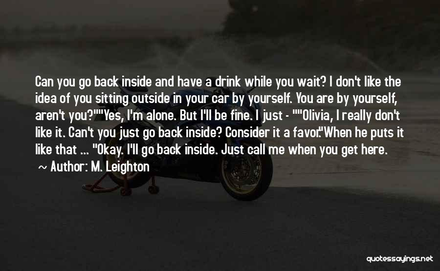 You Can't Get Me Back Quotes By M. Leighton