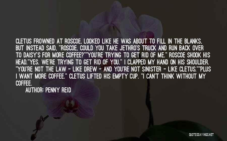 You Can't Get Me Back Quotes By Penny Reid