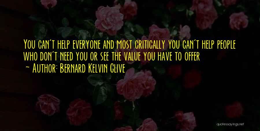 You Can't Help Everyone Quotes By Bernard Kelvin Clive