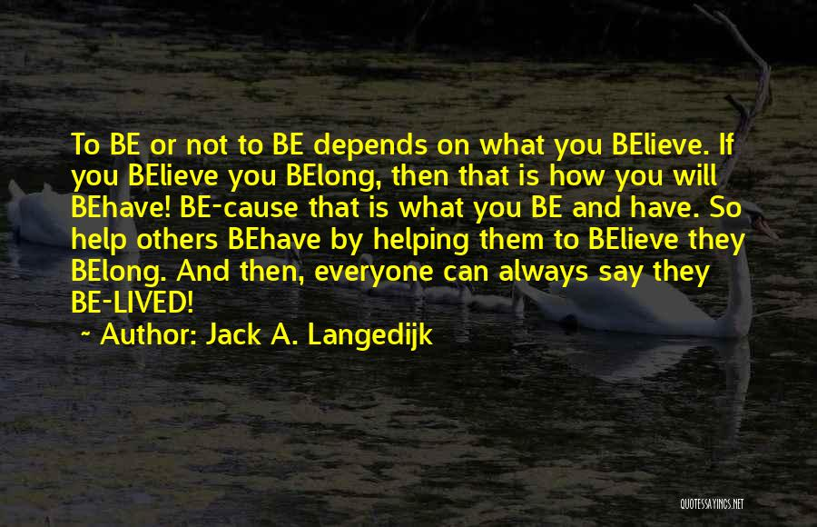 You Can't Help Everyone Quotes By Jack A. Langedijk