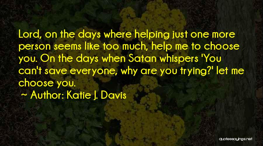 You Can't Help Everyone Quotes By Katie J. Davis