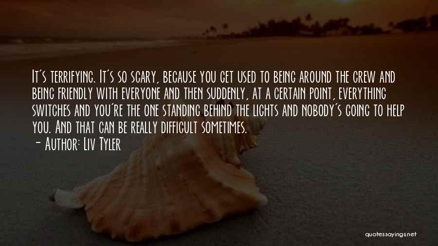 You Can't Help Everyone Quotes By Liv Tyler