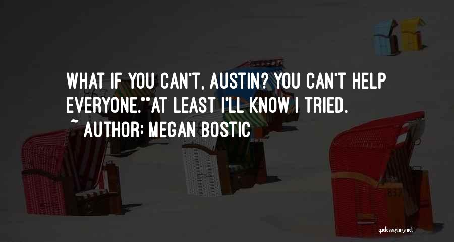 You Can't Help Everyone Quotes By Megan Bostic