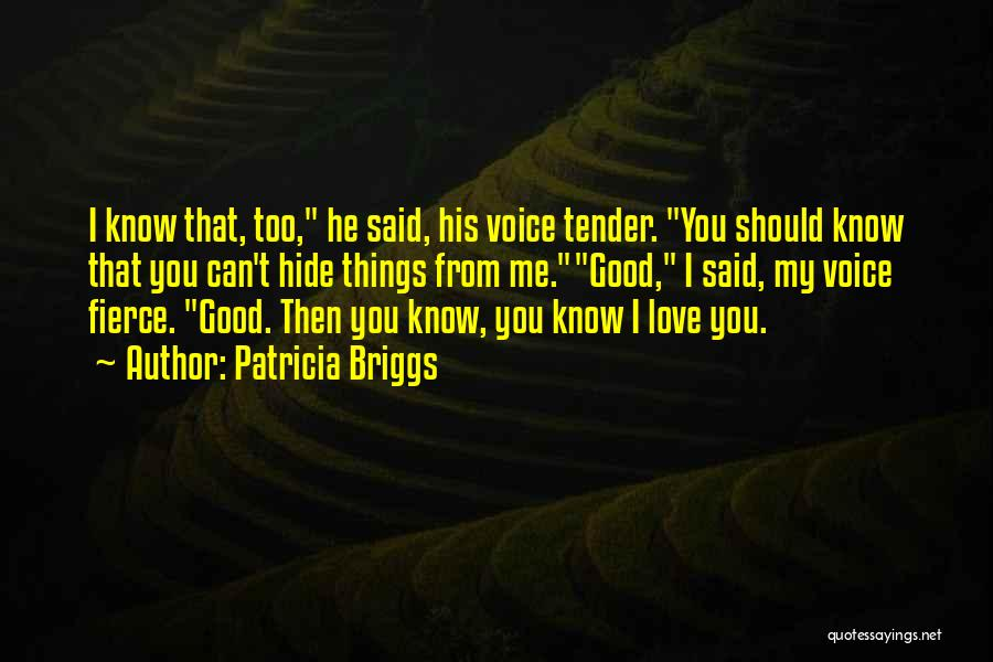 You Can't Hide Things From Me Quotes By Patricia Briggs