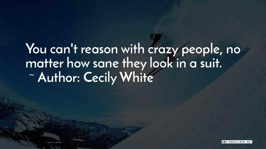 You Can't Reason With Crazy Quotes By Cecily White