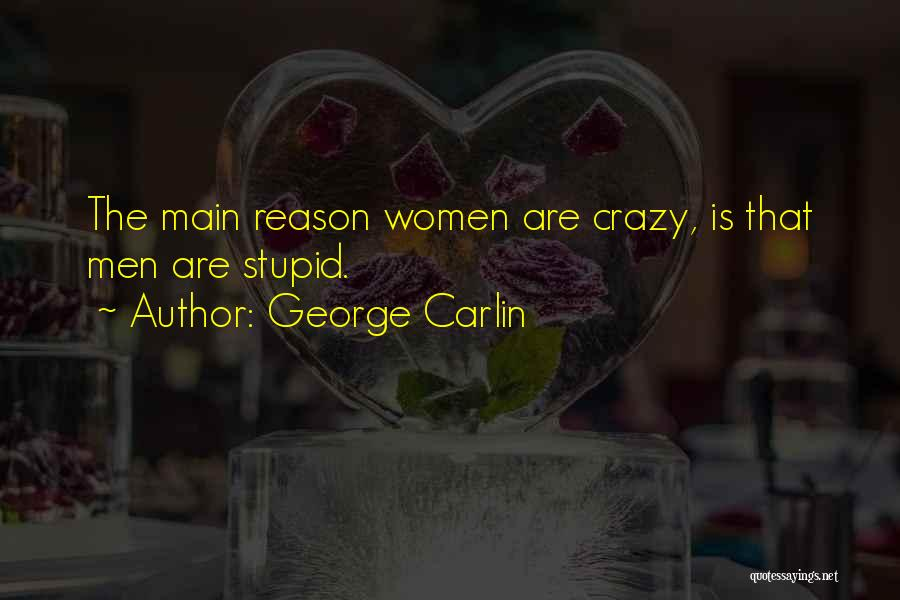 You Can't Reason With Crazy Quotes By George Carlin