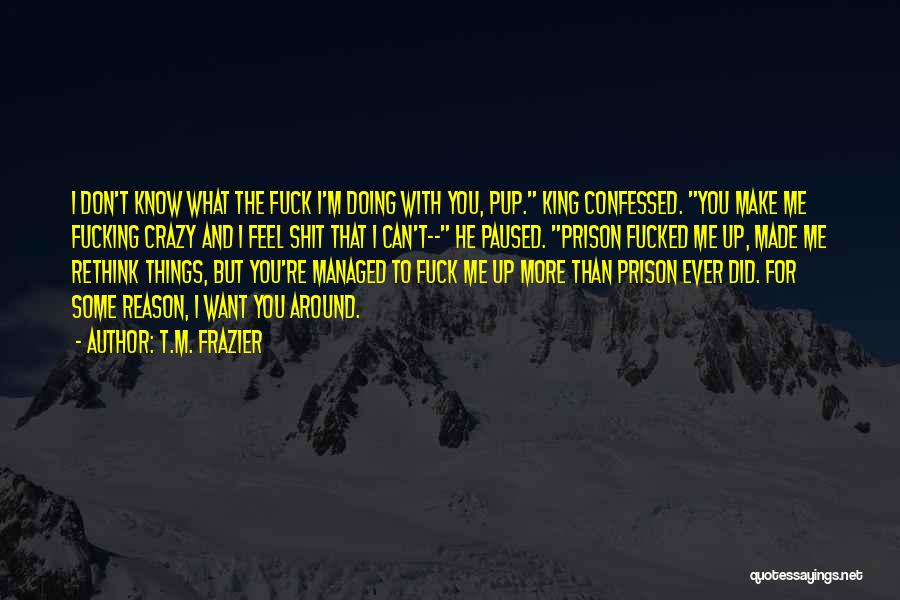 You Can't Reason With Crazy Quotes By T.M. Frazier