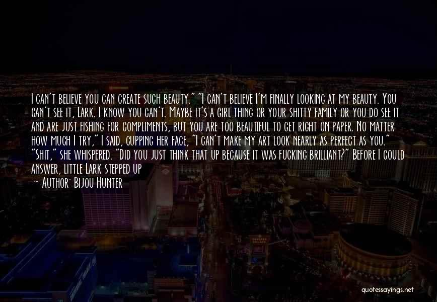 You Can't See My Face Quotes By Bijou Hunter