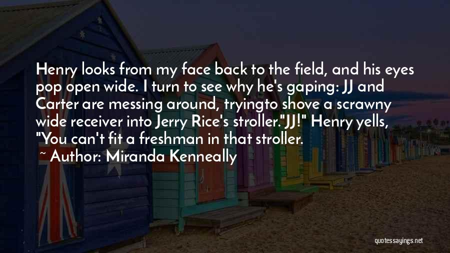 You Can't See My Face Quotes By Miranda Kenneally