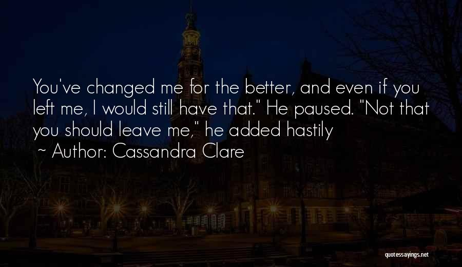 You Changed Me For The Better Quotes By Cassandra Clare