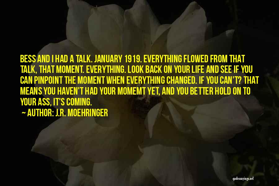 You Changed Me For The Better Quotes By J.R. Moehringer