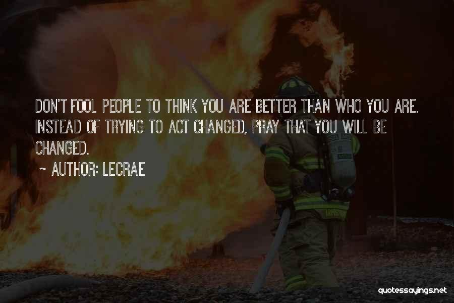 You Changed Me For The Better Quotes By LeCrae