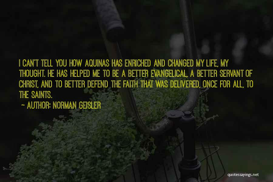 You Changed Me For The Better Quotes By Norman Geisler